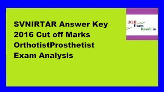 SVNIRTAR Answer Key 2016 Cut off Marks OrthotistProsthetist Exam Analysis