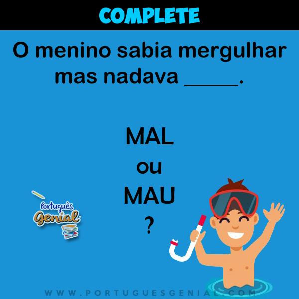 Complete: O menino sabia mergulhar mas nadava _____.