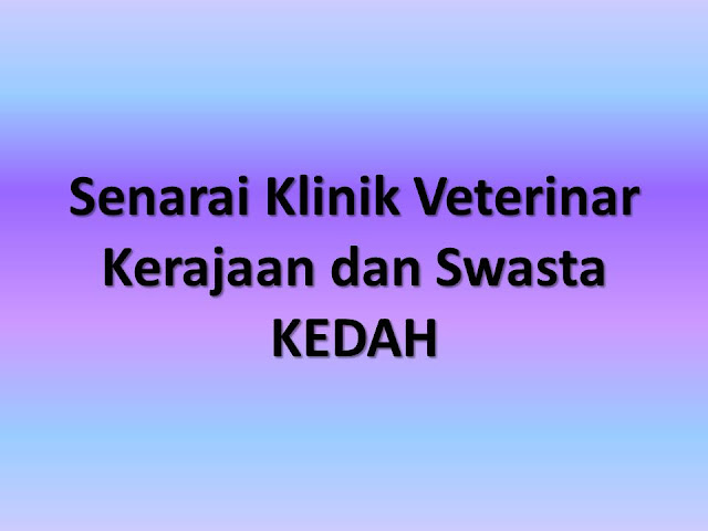 Senarai Klinik Veterinar Kerajaan dan Swasta di Kedah