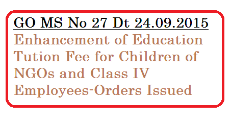 GO MS NNo 27 Dt 24.09.2015 PRC Recomondations rps-2015 enhancement of educational tution fee for Non Gazitted officeers and class iv employees in Telangana state go-ms-no-27-enhancement-of-education-tution-fee-ngos-class-iv-employees-of-telangana