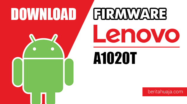 Download Firmware / Stock ROM Lenovo A1020T All Versions