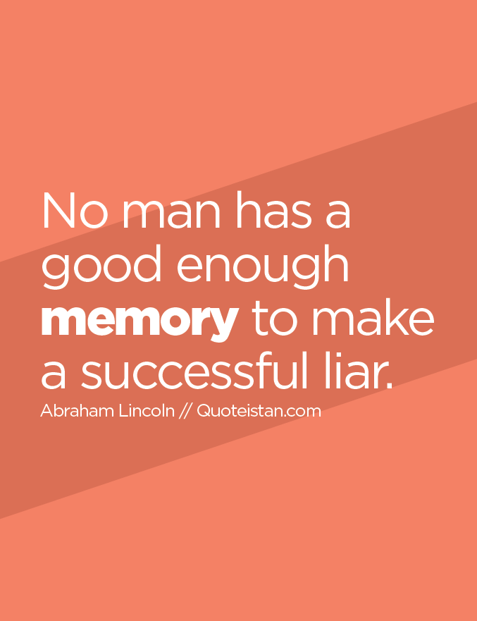 No man has a good enough memory to make a successful liar.