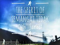 The Spirit Of Semangat Tidak Oleh Sambat