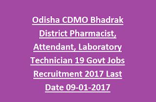 Odisha CDMO Bhadrak District Pharmacist, Attendant, Laboratory Technician 19 Govt Jobs Recruitment 2017 Last Date 09-01-2017
