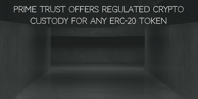 Prime Trust offers Regulated Crypto Custody for Any ERC-20 Token