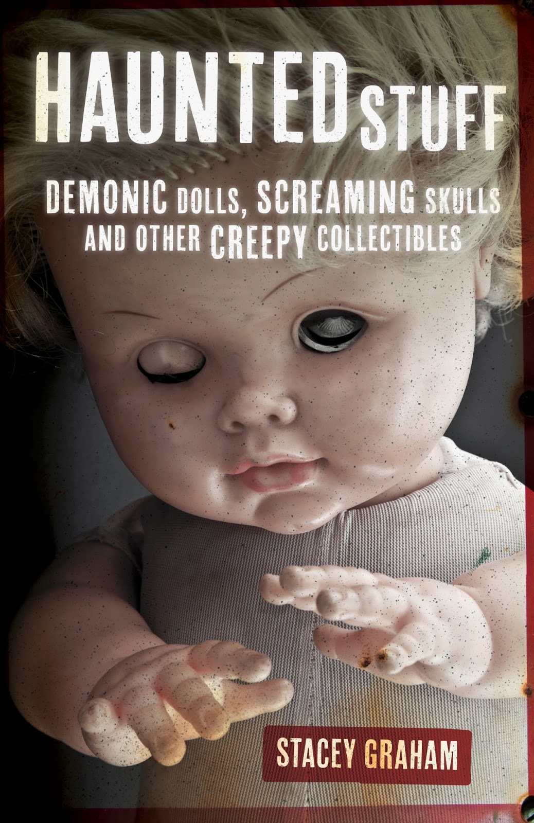 Haunted Stuff: Demonic Dolls, Screaming Skulls & Other Creepy Collectibles Book Cover