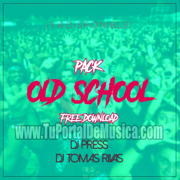 Dj Tomas Rivas Ft. Dj Press Pack Old School (2018)