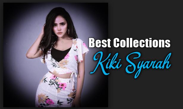 Kumpulan Lagu Kiki Syarah Mp3 Dangdu Cover Paling Hits Full Rar