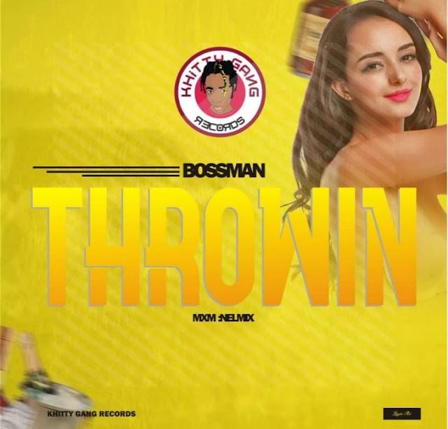 [Music]: Bossman - Throwin (Mix'd.NelMix) || @theonebossman22