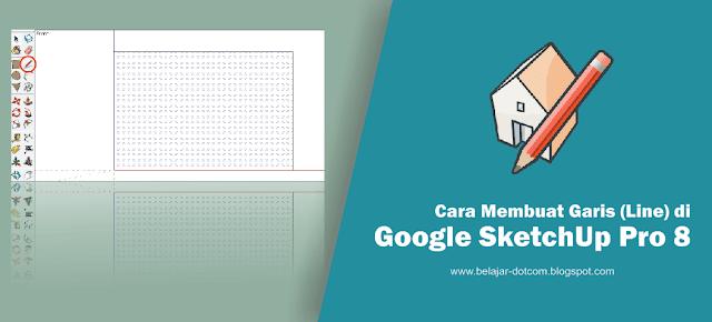 Cara Membuat Garis (Line) di Google SketchUp Pro 8
