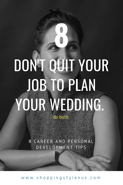 Shopping, Style and Us: India's Shopping and Self-Improvement Blog- Tip8 # Don't quit your job to plan your wedding. Do both.