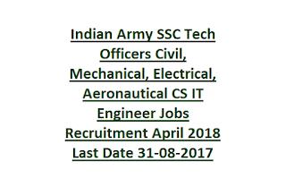 Indian Army SSC Tech Officers Civil, Mechanical, Electrical, Aeronautical CS IT Engineer Jobs Recruitment April 2018 Last Date 31-08-2017