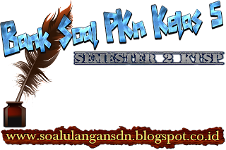 Bank Soal PKn Kelas 5 Semester 2 KTSP
