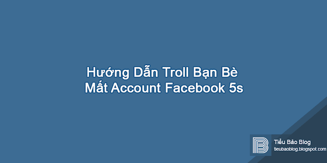 huong dan troll ban be mat account facebook 5s