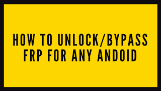 How to Unlock/Bypass FRP for any Andoid AOSP Phone