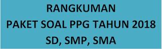 DOWNLOAD DISINI :  RANGKUMAN PAKET SOAL LATIHAN PPG 2018 SD, SMP, SMA TAHAP 2 - KOMPLIT