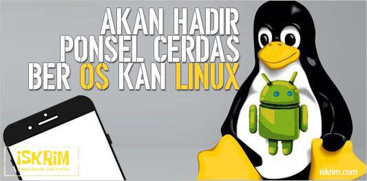 http://www.iskrim.com/2017/11/ponsel-linux-segera-hadir-ini-beritanya.html