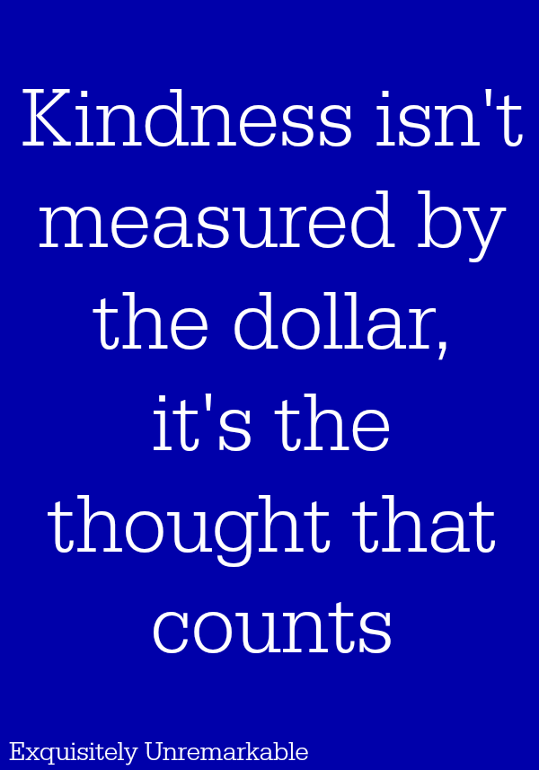 kindness isn't measured by the dollar, it's the thought that counts