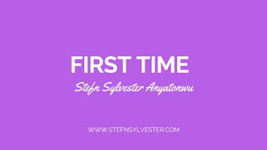 First Time | Stefn Sylvester Anyatonwu