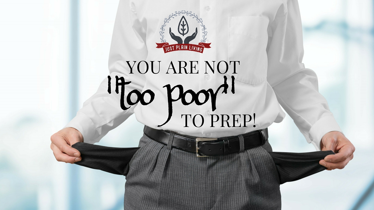 Stop using finances as an excuse to avoid prepping. You are NOT too poor to get prepared. In fact, if your income is low, you need to prepare even more!
