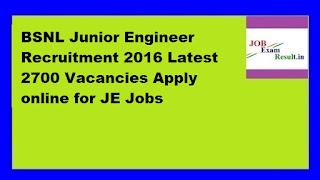BSNL Junior Engineer Recruitment 2016 Latest 2700 Vacancies Apply online for JE Jobs