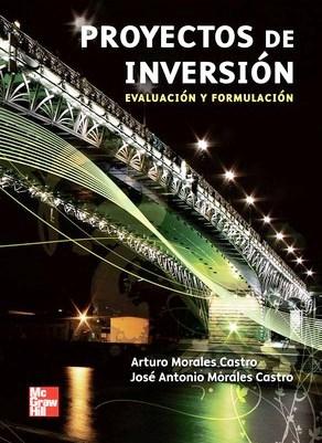 Proyectos de Inversión: Evaluación y formulación – Arturo Morales Castro