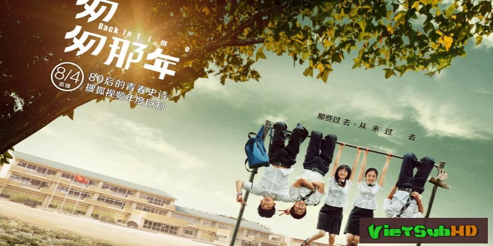 Phim Năm Tháng Vội Vã 1 Hoàn tất (16/16) VietSub HD | Back In Time 2014