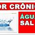 Como curar a dor crônica com Água e Sal - Importante!