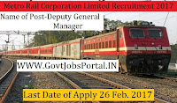 Metro Rail Corporation Limited Recruitment 2017 – General Manager & Deputy General Manager