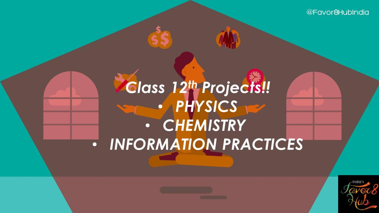 Class 12th Projects- Physics,Chemistry and IP (JAVA, MySQL)
