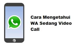 Cara Mengetahui WA Sedang Video Call