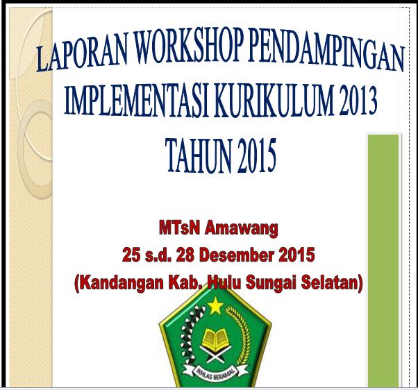 Lampiran Laporan Workshop Pendampingan Implementasi Kurikulum 2013 Versi Mtsn Amawang Tahun 2015