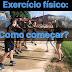 Exercício físico: como começar?