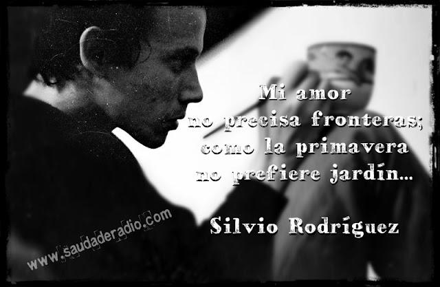 """""""Mi amor no precisa fronteras;  como la primavera,  no prefiere jardín."""" Silvio Rodríguez - Por quien merece amor"""