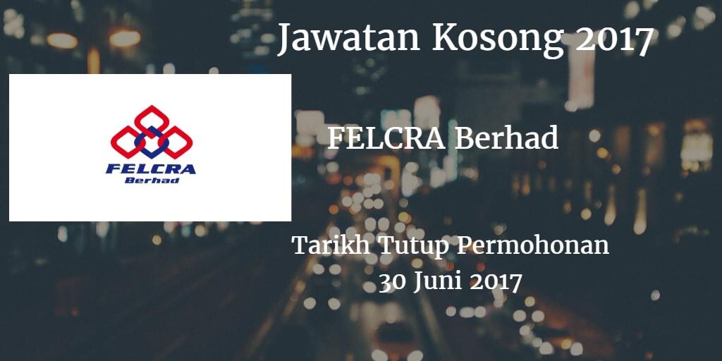 Jawatan Kosong FELCRA Berhad 30 Juni 2017