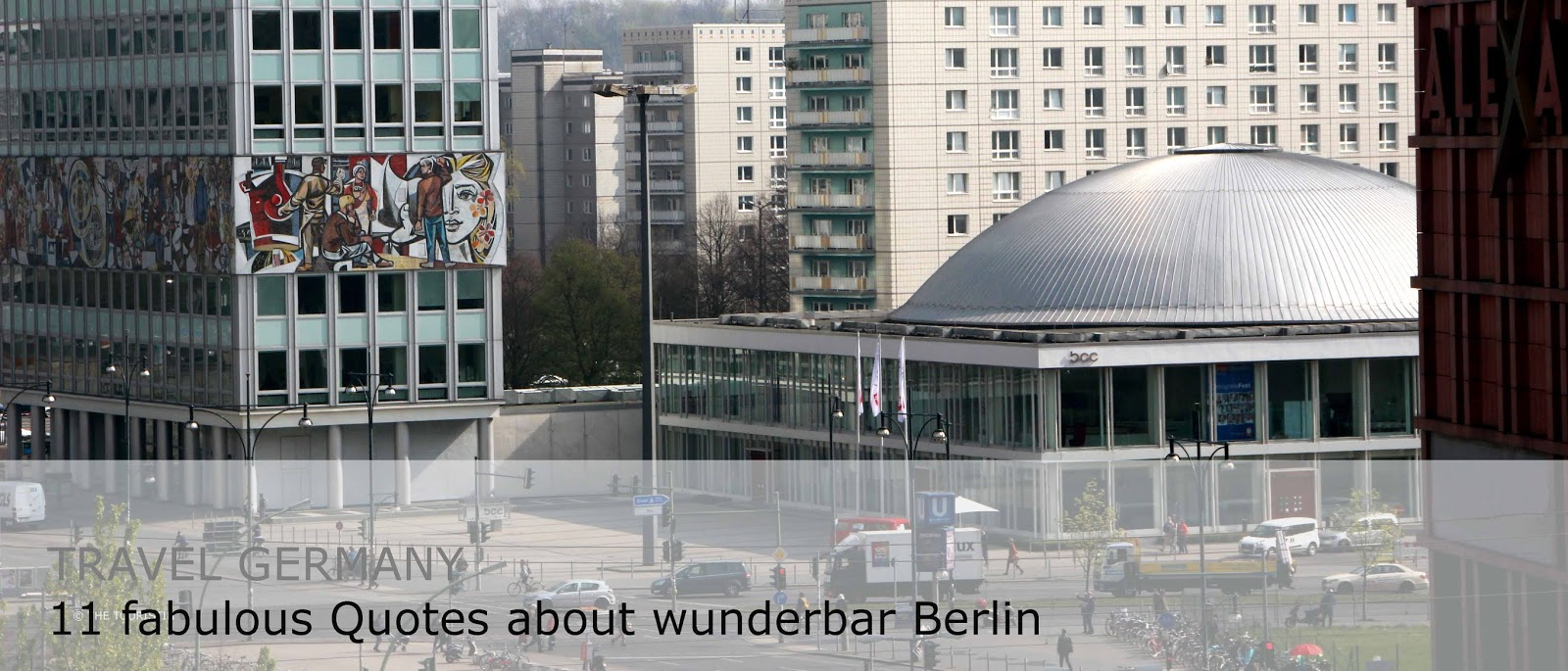 The Touristin Travel Germany 11 Fabulous Quotes About Wunderbar Berlin