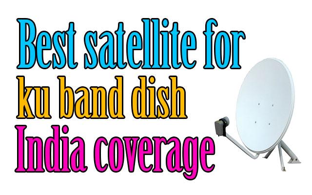 Ku band dish ke Best Satellite india coverage