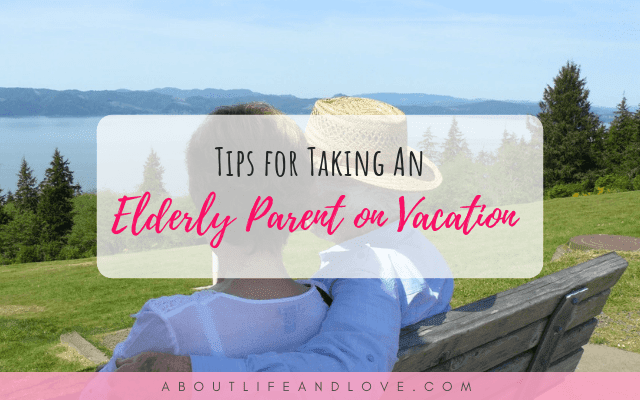 Tips for Anyone Considering Taking An Elderly Parent On Vacation