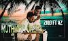 Ziqo - Muthiana Orera (Feat. AZ) [Prod. Willgeorge] (2o17)
