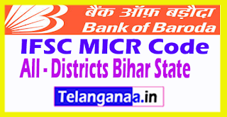 Bank of Baroda IFSC MICR Code All Districts Bihar State