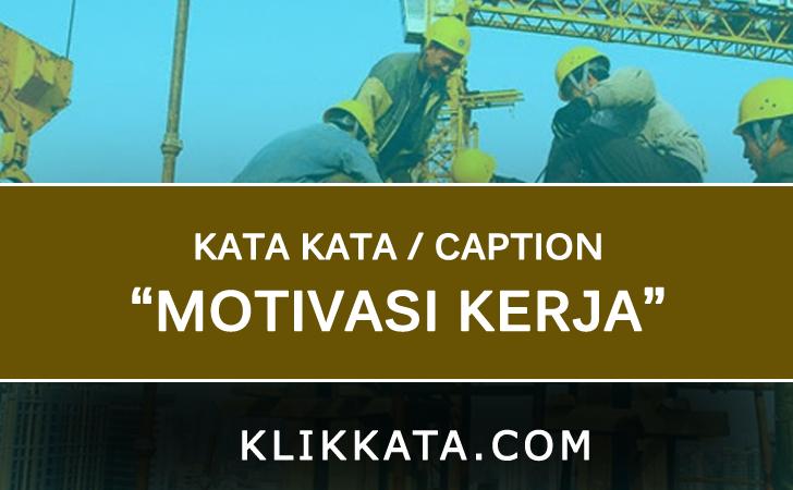Kumpulan Kata Kata Motivasi Untuk Semangat Kerja