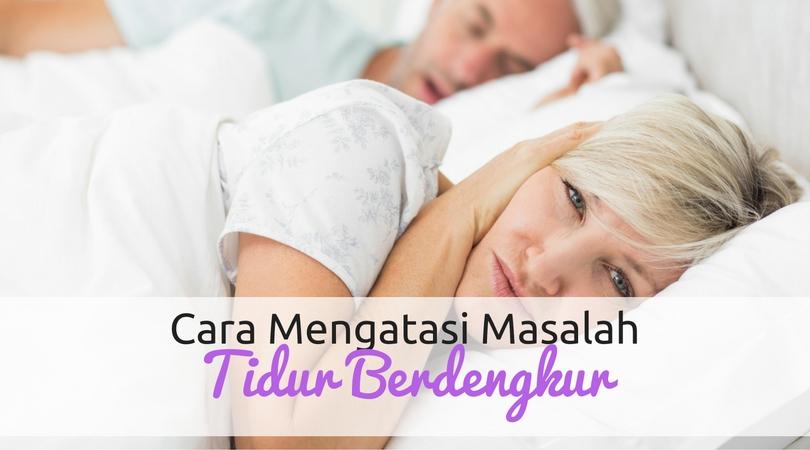 Cara Mengatasi Masalah Tidur Berdengkur