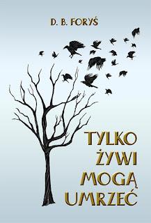 Tylko żywi mogą umrzeć, D B Foryś, Ailes, książka, ebook, ebookowo, patronat medialny, okładka