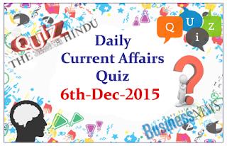 Current Affairs Quiz- 6th December- 2015