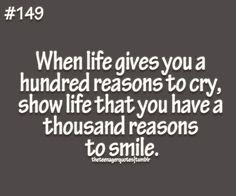 Quotes About Teenage Life: when life gives you a hundred reason to cry,