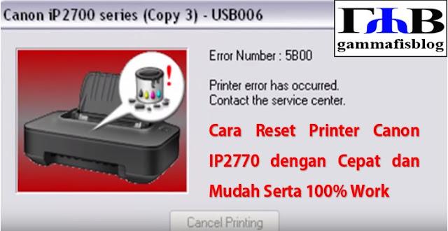 Cara Reset Printer Canon IP2770 Error Number Atau Memori Penuh Dengan Mudah dan 100% Work