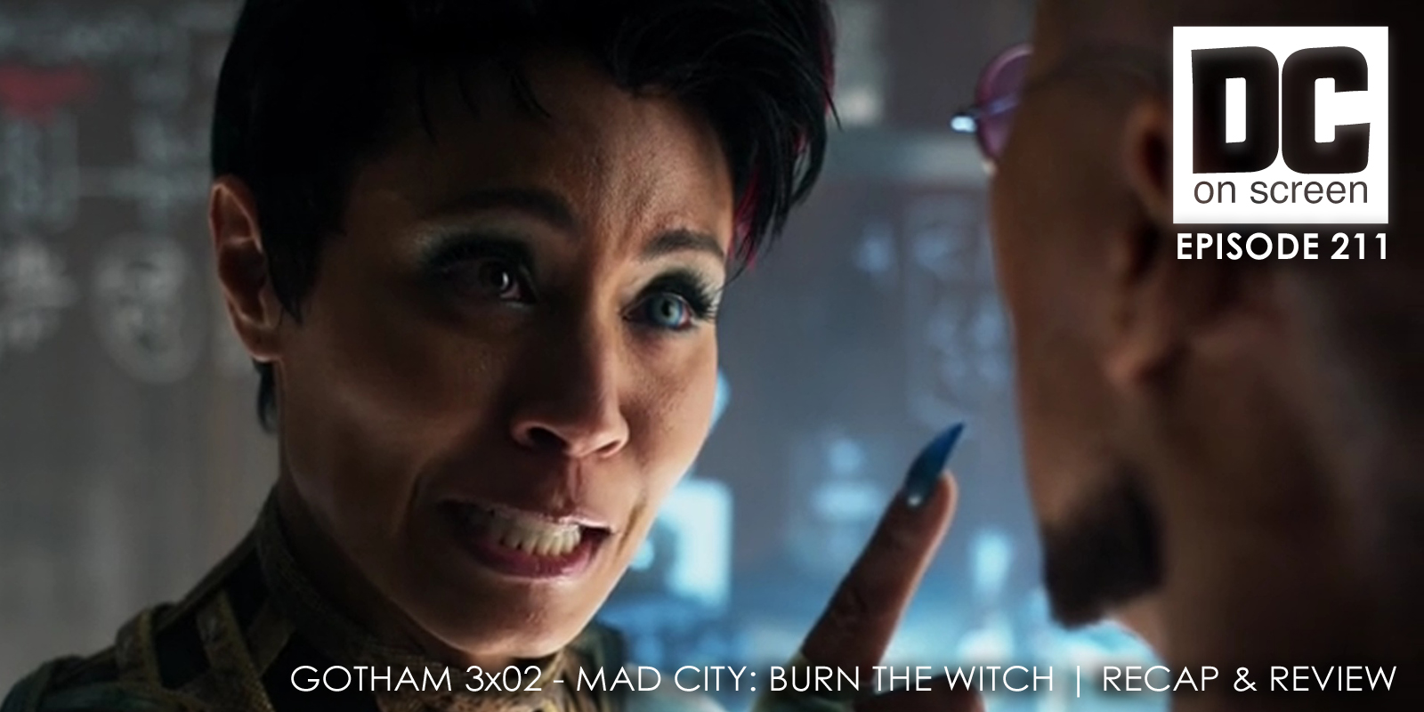 DC on SCREEN Podcast: Gotham 3x02 - Mad City: Burn the Witch   Recap