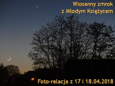 Fotorelacja: Wiosenny zmrok z Młodym Księżycem (17-18.04.2018)