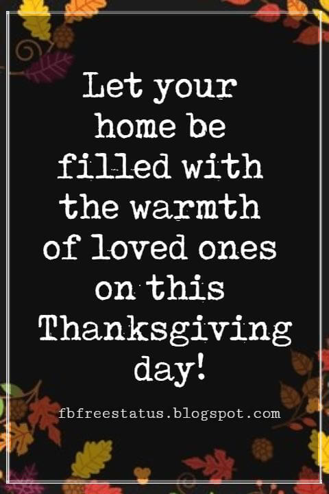Sayings For Thanksgiving Cards, Let your home be filled with the warmth of loved ones on this Thanksgiving day!