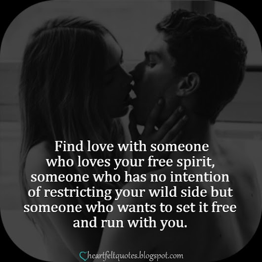 Find love with someone who loves your free spirit | Heartfelt Love And Life Quotes
